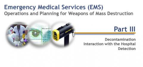Emergency Medical Services Operations and Planning for Weapons of Mass Destruction - Part III